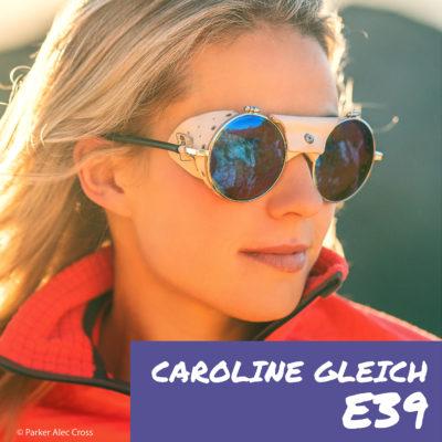 E39 – Caroline Gleich