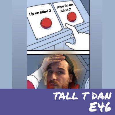 E46 – Tall T Dan
