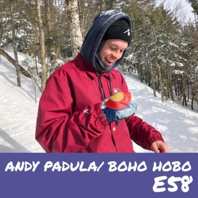 E58 – Andy Padula/ Boho Hobo