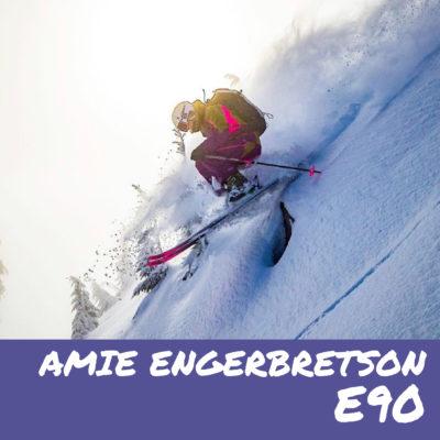 E90 – Amie Engerbretson (@amieski)