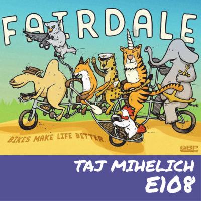 E108 – Taj Mihelich
